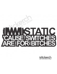 Static - Cause Switches Are...
