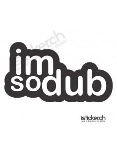 I'm so DUB 2