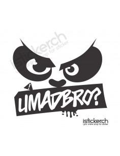 UMadBro?
